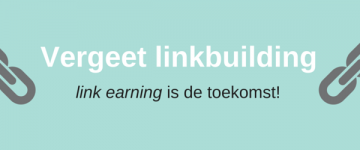 Vergeet linkbuilding: link earning is de toekomst